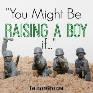 You Might Be Raising A Boy If…