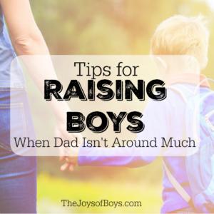 Tips for Raising Boys When Dad Isn't Around Much