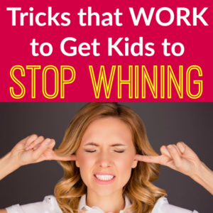 Tricks that WORK to Get Kids to STOP Whining